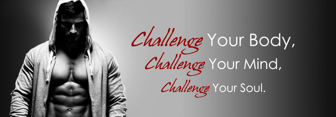Challenge Your Body, Challenge Your Mind, Challenge Your Soul