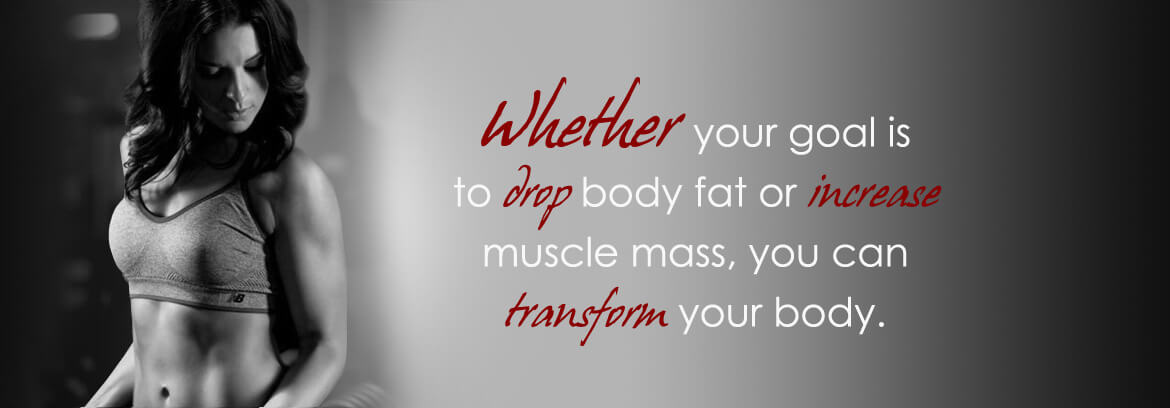 Whether your goal is to drop body fat or gain muscle you can transform your body